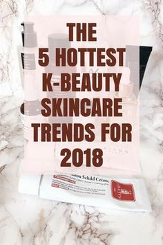 The 5 Hottest K-Beauty Skincare Trends for 2018