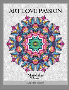 Art Love Passion Mandalas Volume 1 Angelika Parker 9780692520895 Amazon