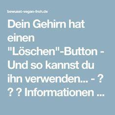 """Dein Gehirn hat einen """"Löschen""""-Button - Und so kannst du ihn verwenden... - ☼ ✿ ☺ Informationen und Inspirationen für ein Bewusstes, Veganes und (F)rohes Leben ☺ ✿ ☼"""