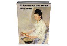 El Retrato de una Dama (The Portrait of a Lady) es una novela de Henry James publicada primero ...