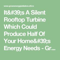 It's A Silent Rooftop Turbine Which Could Produce Half Of Your Home's Energy Needs - Green Energy Jubilation | Green Energy Jubilation
