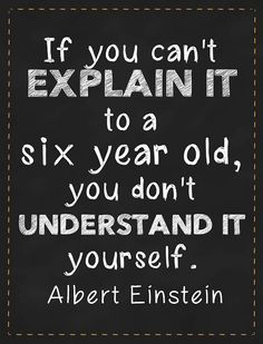 """""""If you can't explain it to a six year old, you don't understand it yourself."""" Albert Einstein #quotes"""