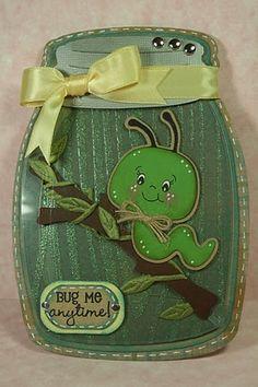 Bug me anytime (create-a-critter) ---great idea for a jar card!
