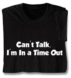 Time Out Shirts    EXCLUSIVE! A good excuse for staying mum, and attire for adults who've been naughty. Black sweatshirt is 50/50 cotton blend; T-shirt is preshrunk 100% cotton. Sizes M-XXL. Imported.