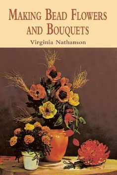 Making Bead Flowers and Bouquets by Virginia Nathanson http://www.amazon.com/dp/0486422461/ref=cm_sw_r_pi_dp_cxZivb1WP4MJM