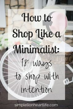 How to Shop Like a Minimalist: 18 Strategies to Shop with Intention - Simple Lionheart Life How to Shop Like a Minimalist: 18 Ways to Shop With Intention