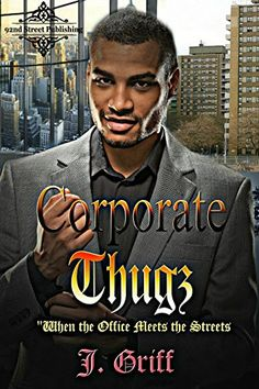 Corporate Thugz: When the Office Meets the Streets by J. Griff http://www.amazon.com/dp/B019U0K2LC/ref=cm_sw_r_pi_dp_BaSFwb0KBW1WV
