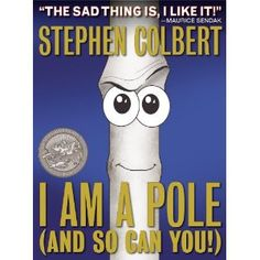 I Am A Pole (And So Can You!) by  Stephen Colbert #i am a pole