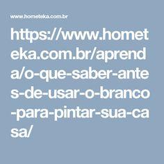 https://www.hometeka.com.br/aprenda/o-que-saber-antes-de-usar-o-branco-para-pintar-sua-casa/
