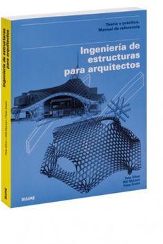 Ingeniería de estructuras para arquitectos / Pete Silver, Will McLean, Peter Evans. Signatura:  30 SILV  Na biblioteca: http://kmelot.biblioteca.udc.es/record=b1513008~S1*gag