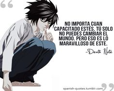 """No matter how gifted, you alone cannot change the world. But that's the wonderful thing about this world."" Death Note."