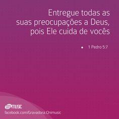 """""""Entregue todas as suas preocupações a Deus, pois Ele cuida de vocês"""" {1 Pedro 5:7}"""