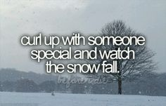 Curl up with someone special and watch the snowfall --bucket list Bucket List Life, Life List, Bucket List Quotes, Paar Bucket Listen, Bucket List Before I Die, This Is Your Life, Things I Want, Girly Things, Fun Things