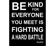 Be Kind For Everyone You Meet is Fighting A Hard by PosterSpeak