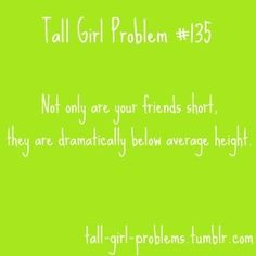 oh my gawd, every single one of my friends are the shortest people ever lol