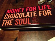 Money for life, Chocolate for the soul!