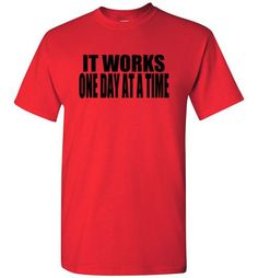 It Works..One Day At A Time T-Shirt
