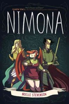 Nimona by Noelle Stevenson - Lord Blackheart, a villain with a vendetta, and his sidekick, Nimona, an impulsive young shapeshifter, must prove to the kingdom that Sir Goldenloin and the Institution of Law Enforcement and Heroics aren't the heroes everyone thinks they are.