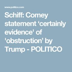 Schiff: Comey statement 'certainly evidence' of 'obstruction' by Trump - POLITICO
