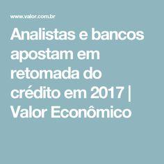 Analistas e bancos apostam em retomada do crédito em 2017 | Valor Econômico
