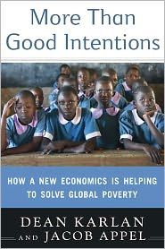 More Than Good Intentions: How a New Economics Is Helping to Solve Global Poverty. By Dean Karlan and Jacob Appel.