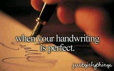 And then u make an error and u try to rewrite it and it looks worse than ur normal handwriting...