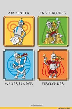 Bender the Avatar - AirBender, EarthBender, WaterBender and FireBender - Bender (Futurama) Avatar - the Last Air Bender or Legend of Kora.