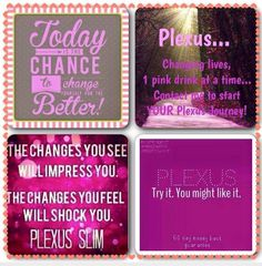 Today is the Chance to change your life for the better Try Plexus Slim you just might surprise yourself and like it. I know I do. Visit www.BrandMePink.MyPlexusProducts.com Ambassador No. 270277