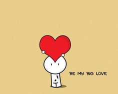 be my big love.