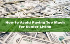 The cost of senior care keeps rising year by year, but many senior living costs can be significantly lessened if you do your homework ahead of time.