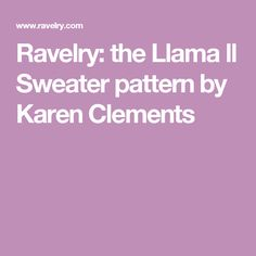 Ravelry: the Llama ll Sweater pattern by Karen Clements