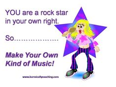 You are a rock star in your own right, so make your own kind of music! The art and science of being in the groove   The Karmic Ally Coaching Experience