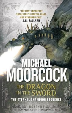 The Dragon in the Sword (Erekosë: Book 3) by Michael Moorcock