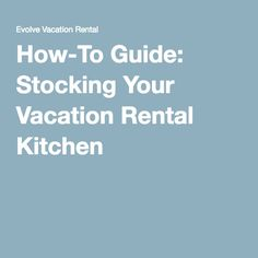 How-To Guide: Stocking Your Vacation Rental Kitchen