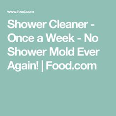 Shower Cleaner -  Once a Week - No Shower Mold Ever Again! | Food.com