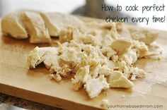 How to Cook Chicken...for those recipes that always need shredded chicken. Fool proof every time for moist chicken.