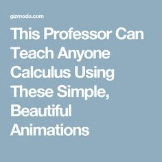 This Professor Can Teach Anyone Calculus Using These Simple, Beautiful Animations Math Help, Fun Math, Maths, Math Tutor, Math Math, Math Education, Business Education, Math Teacher, Teacher Stuff