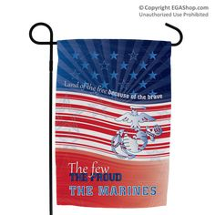 """Adorn your walk, driveway or garden with this unique flag Made in the USA! This flag features a red, white, and blue design with stars and stripes and the Eagle, Globe, and Anchor. The text reads """"Land of the free, because of the brave"""" and """"The Few. The Proud. The Marines."""" The flag measures approximately 12 x 18 inches. Perfect decor for a Marine Family during July 4th!"""