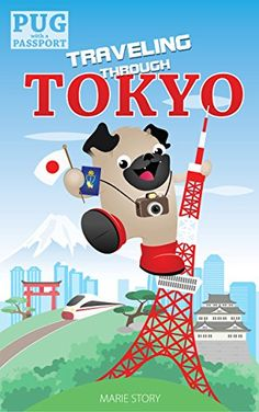 Traveling Through Tokyo: A Kids' Travel Guide (Pug with a Passport Book 2) by [Story, Marie]