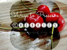 Ways to Preserve Cherries - canned or dehydrated - yum, yum - www.homesteadlady.com