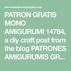 PATRON GRATIS MONO AMIGURUMI 14784, a diy craft post from the blog PATRONES AMIGURUMIS GRATIS on Bloglovin' Amigurumi Tutorial, Diy Crafts, Blog, Dragon, Panda, Maria Jose, Youtube, Ballerina, Molde
