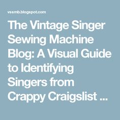 The Vintage Singer Sewing Machine Blog: A Visual Guide to Identifying Singers from Crappy Craigslist Photos, Part 3: Is it a 201?