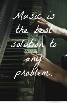 Music is the best solution to any problem