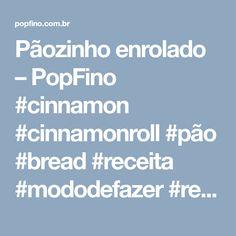 Pãozinho enrolado – PopFino  #cinnamon #cinnamonroll #pão #bread #receita #mododefazer #recepie #food #foodphotography #foodphoto Cinammon Rolls, Recipes, Cinnamon Scrolls