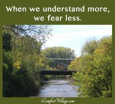 When we understand more, we fear less.