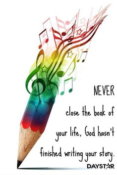 Never close the book of your life. God hasn't finished writing your story.