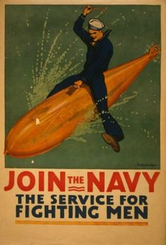 """WWI Recruiting Poster – """"Join the Navy: The Service For Fighting Men"""" Artwork by Richard F. Poster shows a sailor astride a torpedo. Courtesy of the Library of Congress. Old Posters, Vintage Posters, Retro Posters, Travel Posters, History Posters, History Pics, Modern History, Vintage Prints, Vintage Photos"""