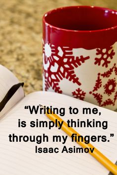 """Writing to me, is simply thinking through my fingers.""  Isaac Asimov"