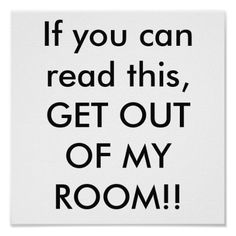 If you can read this, GET OUT OF MY ROOM!! Poster Specially made for teenagers like the ones on tv