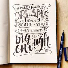 If your dreams don't scare you they aren't big enough.